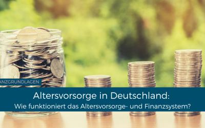 Wie funktioniert das Altersvorsorge- und Finanzsystem in Deutschland?